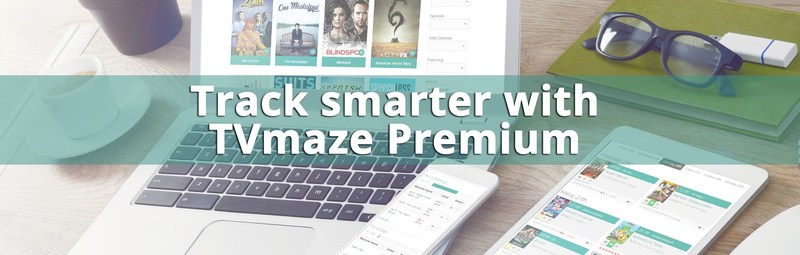 TVmaze premium is a subscription package of exclusive tv show management tools. The aim of the package is to provide users with a cleaner interface, faster workflow and more management control