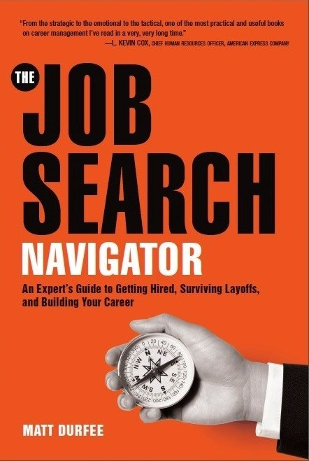 The Job Search Navigator by Matt Durfee, recipient of the 2016 Silver Benjamin Franklin Award by the Independent Book Publishers Association, is a comprehensive, practical guide to finding a new job in today's evolving marketplace.