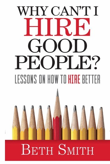 """Why Can't I Hire Good People?: Lessons on How to Hire Better"" (Indie Books International, 2017)"