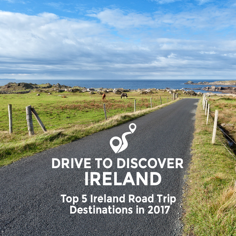 Top 5 Road Trip Destinations in Ireland for 2017