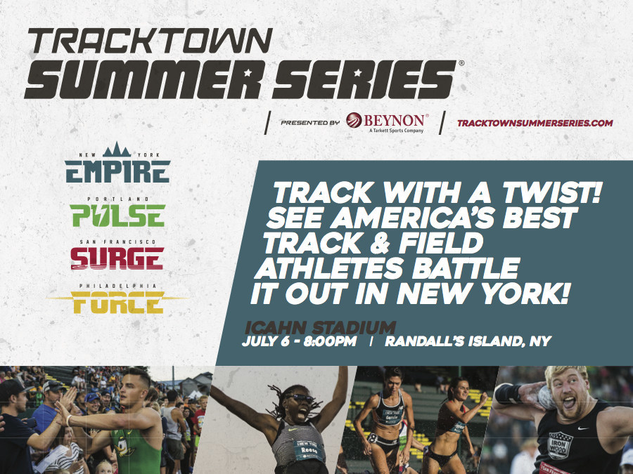 2017 TRACKTOWN SUMMER SERIES BRINGS INNOVATIVE  TRACK AND FIELD CIRCUIT TO NEW YORK CITY FOR CHAMPIONSHIP. Broadcast Live on ESPN,& the Competition Series Introduces Innovative Team Concept Featuring Olympians Allyson Felix, Bernard Lagat, Nick Symmonds and Sanya Richards-Ross as Team General Managers.