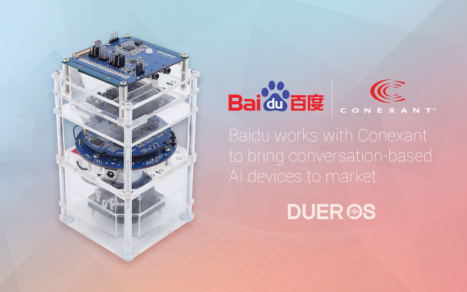 Baidu Collaborates with Conexant to Bring Conversation-based AI Devices to Market - Baidu to expedite adoption of its DuerOS AI platform by third-party device makers with Conexant's AudioSmart voice solutions