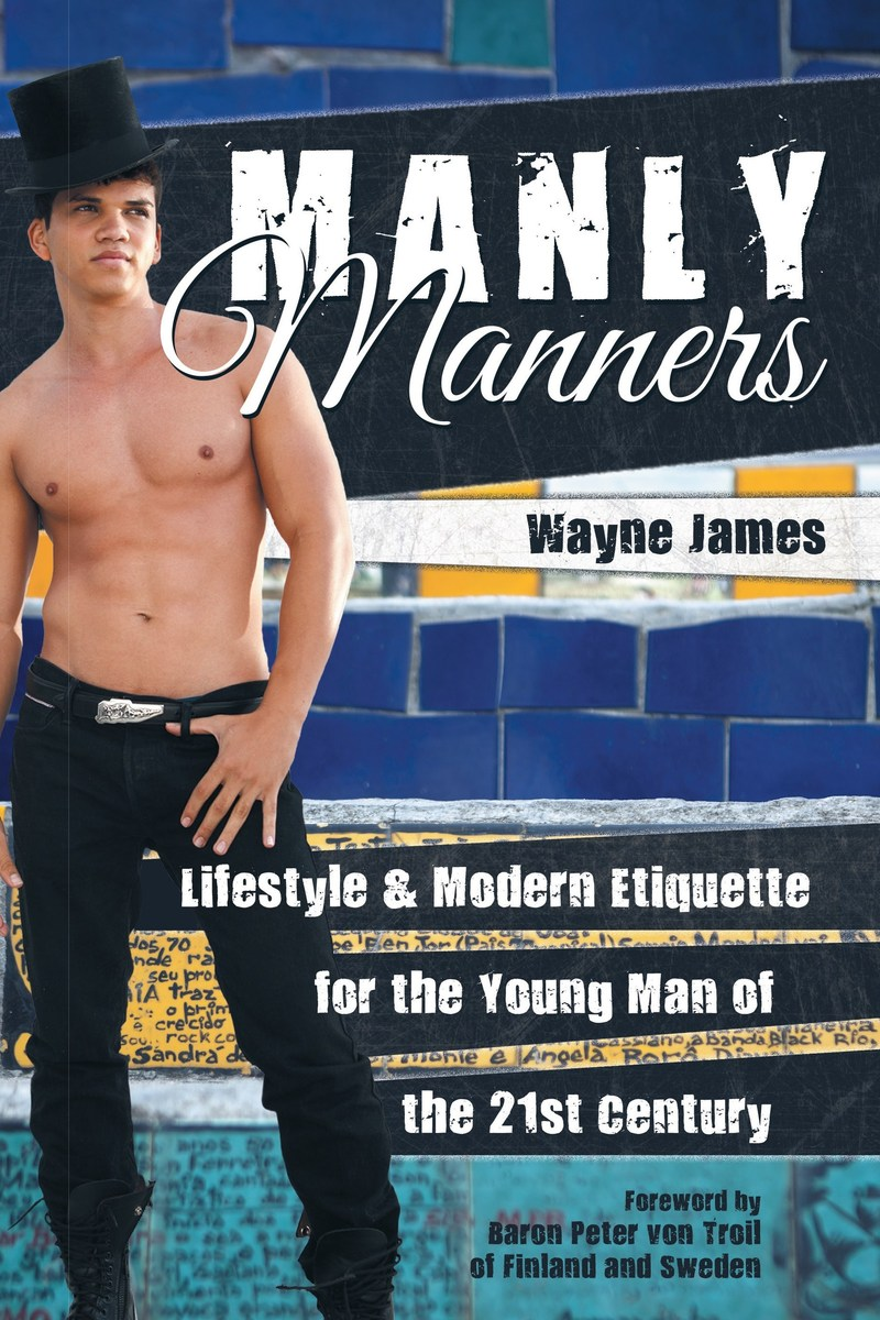 Front cover of Wayne James' Manly Manners: Lifestyle & Modern Etiquette for the Young Man of the 21st Century