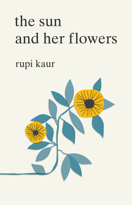 #1 New York Times Bestselling Author Rupi Kaur Unveils The Sun and Her Flowers; Andrews McMeel Publishing to Release October 3, 2017, with One Million Copy First Printing