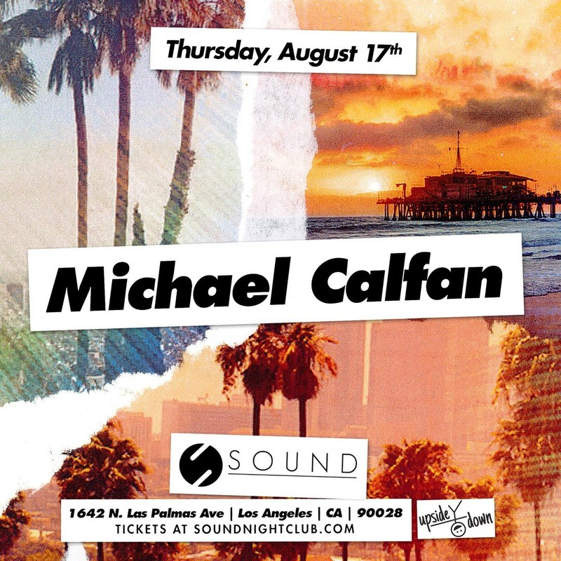 French DJ Michael Calfan is coming to Sound Nightclub LA, Aug 17th 2017!