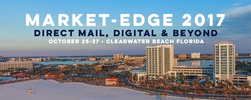 Market-Edge 2017. Direct Mail, Digital & Beyond. October 25-27 - Clearwater Beach Florida.