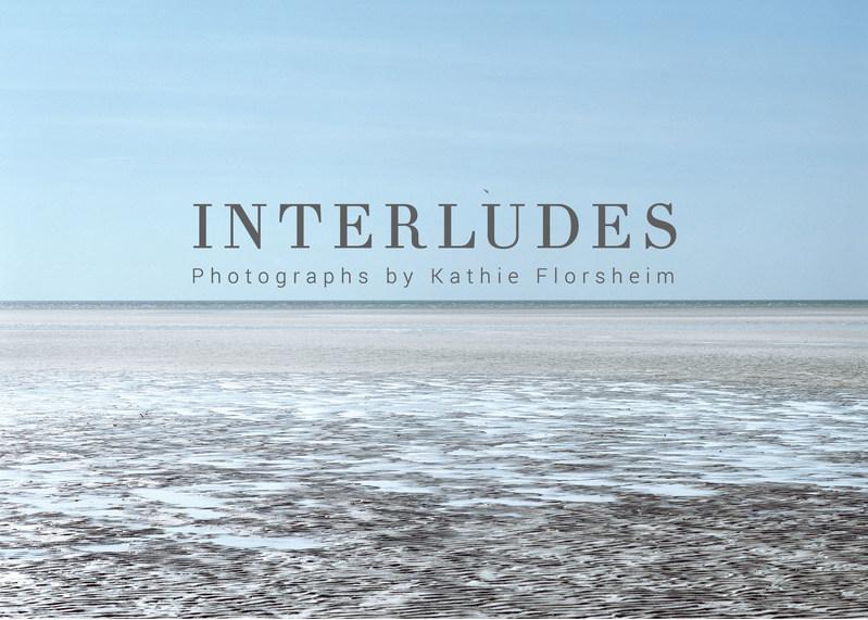 Interludes Photographs by Kathie Florsheim
