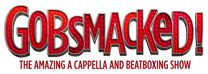 National Touring Cast Announced For GOBSMACKED! The Amazing A Cappella And Beatboxing Show