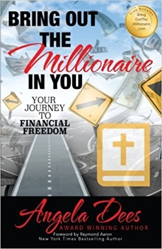 Bring Out the Millionaire in You by Angela Dees