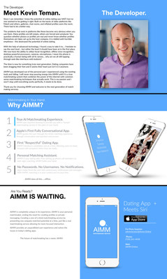 Introducing AIMM: Matchmaking Service. The world's first fully conversational, respectful artificial matchmaking service. AIMM uses machine learning to provide you with a 'human' matchmaking service in the palm of your hand! The future of matchmaking has a name, AIMM. (PRNewsfoto/AIMM)