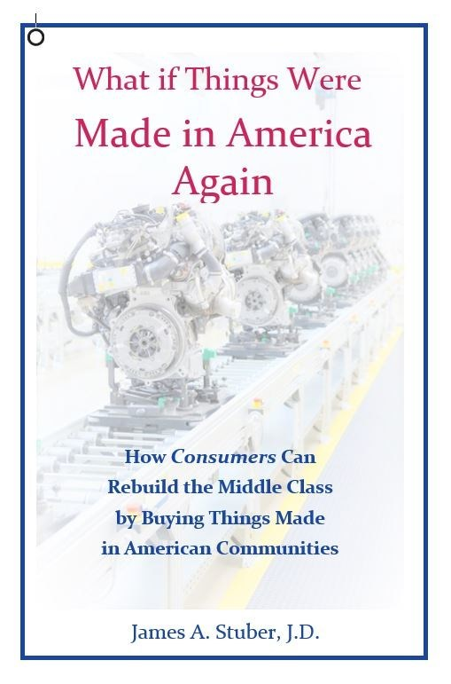 What If Things Were Made in America Again: How Consumers Can Rebuild the Middle Class by Buying Things Made in American Communities (Current Affairs Press)