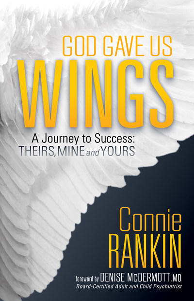 Connie Rankin's new book, God Gave Us Wings: A Journey to Success: Theirs, Mine, and Yours