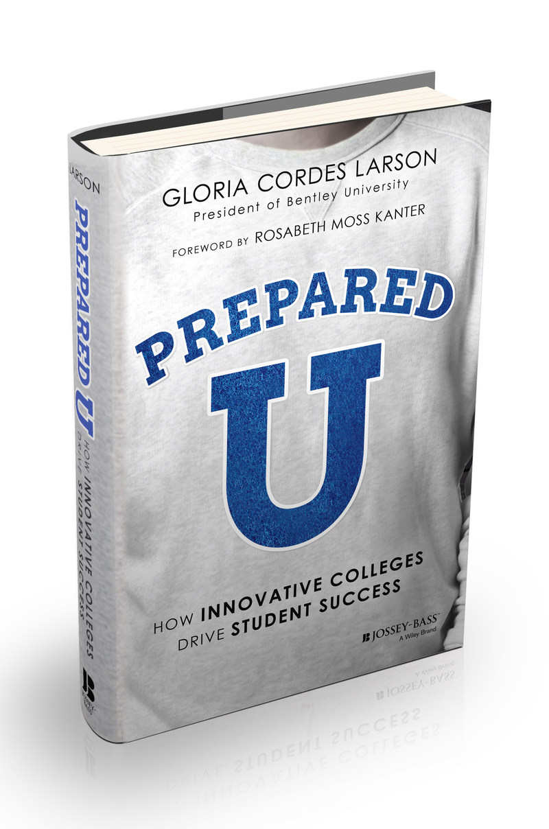 """PreparedU: How Innovative Colleges Drive Student Success,"" by Bentley President Gloria Cordes Larson"
