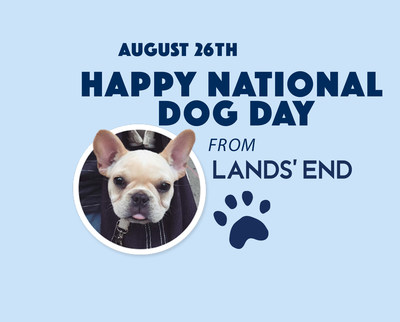 LANDS' END PARTNERS WITH FREEDOM SERVICE DOGS OF AMERICA TO CELEBRATE NATIONAL DOG DAY WITH DONATION CAMPAIGN