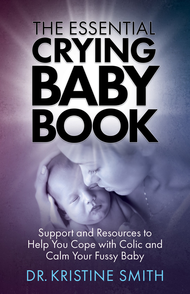 The Essential Crying Baby Book: Support and Resources to Help You Cope with Colic and Calm Your Fussy Baby (Lowell House Press, September 2017)