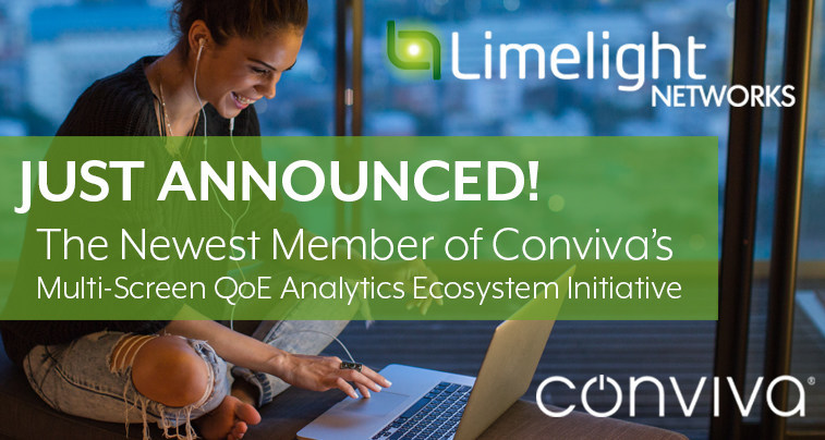 Conviva Announces Limelight Networks as the Newest Member of The Multi-Screen QoE Analytics Ecosystem Initiative! Limelight Now Has Access to its CDN Service Analytics to Improve Overall Experience for Conviva Publishers