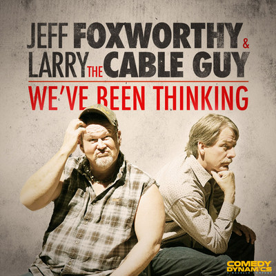Comedy Dynamics to Release Jeff Foxworthy & Larry The Cable Guy's Album We've Been Thinking... On September 29, 2017