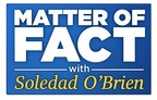 """Matter of Fact with Soledad O'Brien,"" America's #1-Rated Syndicated Political TV Show, Adds Markets, Boosts Reach to 90% of US"