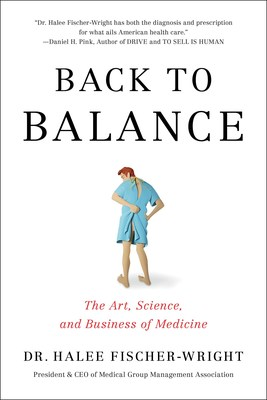 BACK TO BALANCE: The Art, Science, and Business of Medicine, by Dr. Halee Fischer-Wright, details the state of the American health care system and is available in stores today.