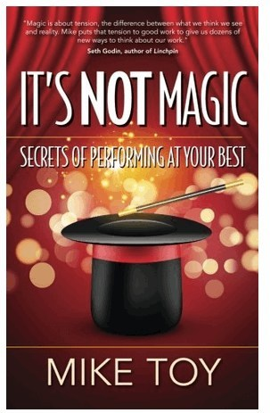 It's Not Magic: Secrets of Performing at Your Best (Indie Books International, 2017).