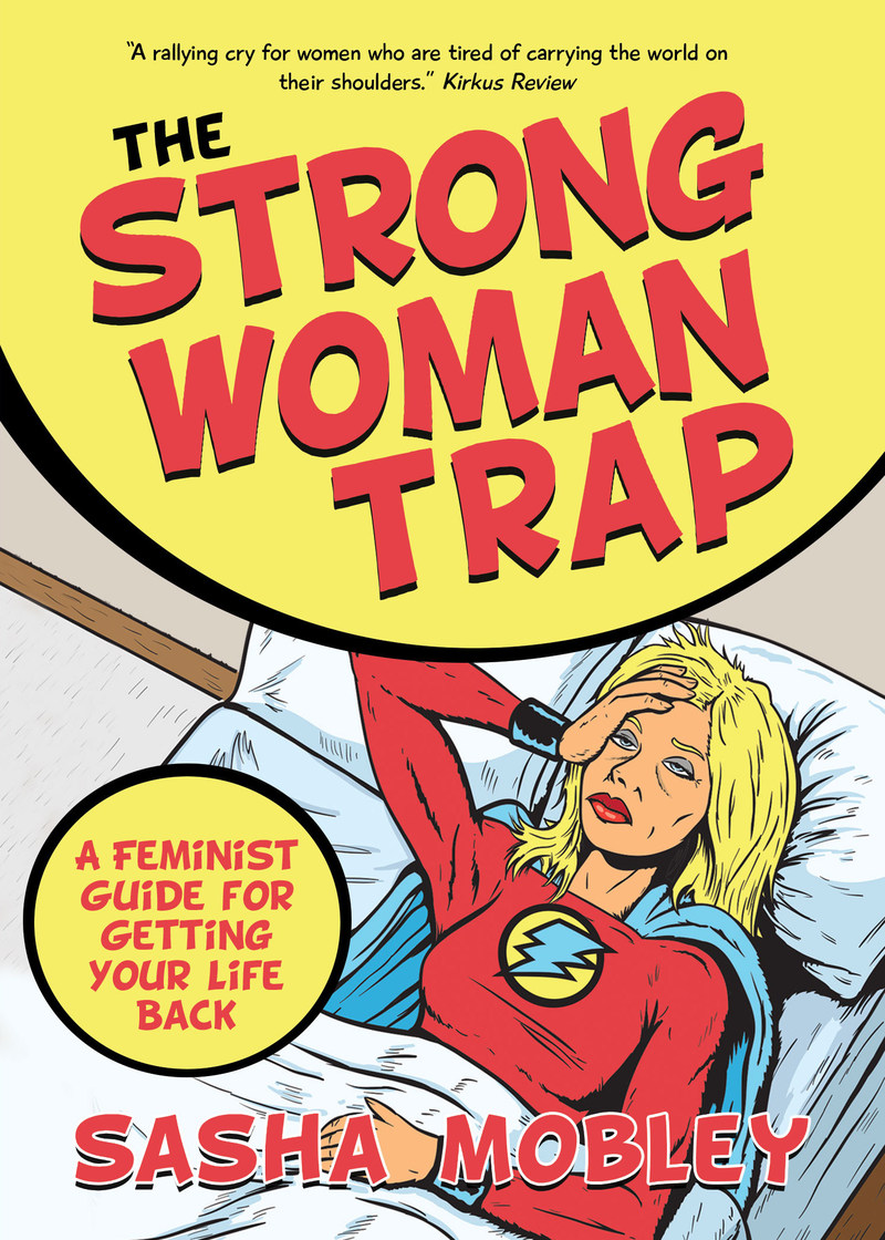 The Strong Woman Trap: A Feminist Guide for Getting Your Life Back