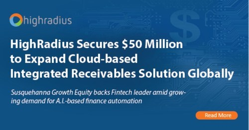 HighRadius Secures $50 Million to Expand Cloud-Based Integrated Receivables Solution Globally