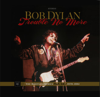 Bob Dylan - Trouble No More - The Bootleg Series Vol. 13 / 1979-1981 to Be Released by Columbia Records/Legacy Recordings on Friday, November 3