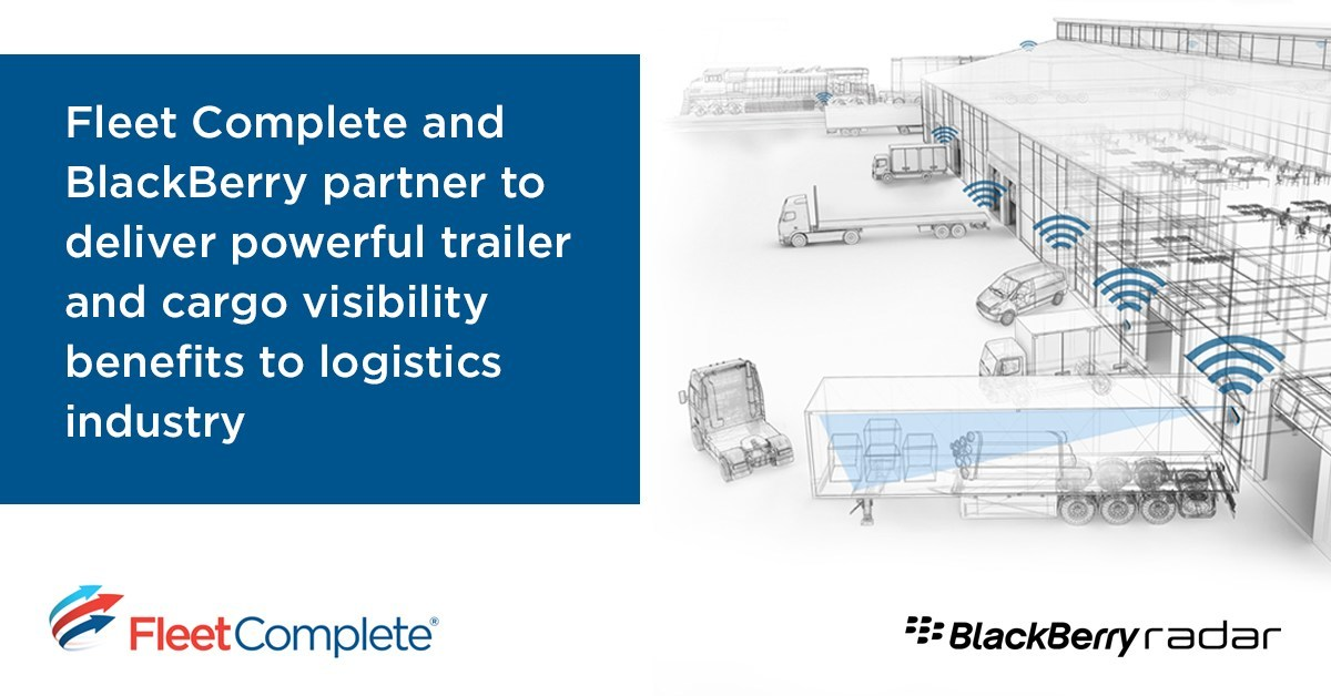 Fleet Complete and BlackBerry partner to deliver powerful trailer and cargo visibility benefits to logistics industry. (CNW Group/Fleet Complete)