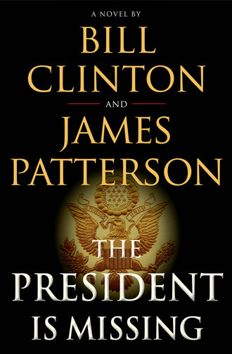 President Bill Clinton And James Patterson's Upcoming Novel THE PRESIDENT IS MISSING To Be Adapted Into Series By SHOWTIME®
