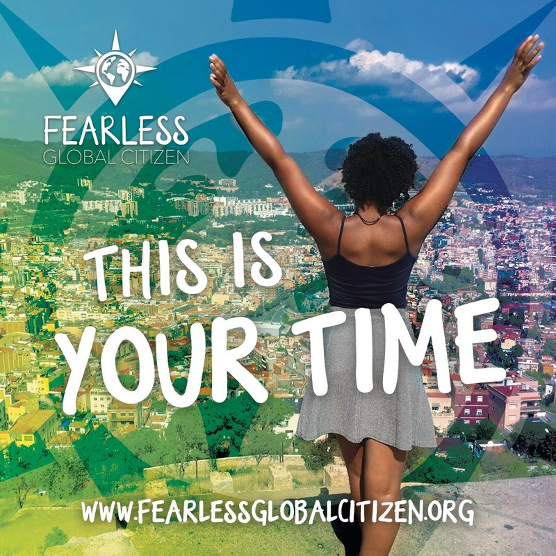 Despite the worries and challenges in today's world, a Fearless Global Citizen strives to embark upon meaningful, impactful life experiences through travel and cultural exchange.