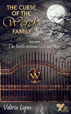 THE NOVEL THAT ENTHRALLED BRAZIL, NOW IN ENGLISH The Curse of the Werck Family, Volume 1: The Battle Between Love and Hate  By Valéria Lopes Published by PiuBook - www.piubook.com Available at Amazon - https://www.amazon.com/Curse-Werck-Family-Battle-between/dp/194473709X/