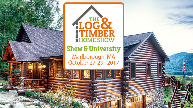 The Log & Timber Home Show is coming to Marborough, MA on October 27-29, 2017.