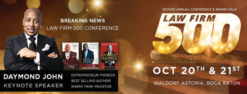 """Law Firm 500 """"High-Velocity Growth"""" Conference & Awards Gala, the most prestigious event in the legal industry. Oct 19-21, 2017-Boca Raton Resort & Club. Keynote is NY Times Best-Seller and ABC's Shark Tank investor, Daymond John who will translate his $6B FUBU business success into success for law firm owners. Twelve power-speakers in management, marketing, finance, technology and client services show law firm owners how to grow their firm like a successful entrepreneurial business. www.lawfirm"""
