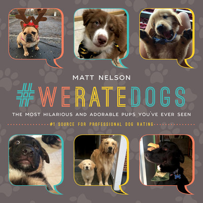 #WeRateDogs: The Most Hilarious and Adorable Pups You've Ever Seen by Matt Nelson (Skyhorse Publishing)
