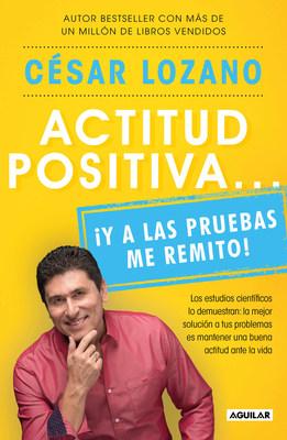 El doctor César Lozano nos presenta un libro invaluable para mantener una actitud positiva ante la vida.