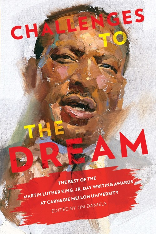 """""""Challenges To The Dream: The Best of the Martin Luther King, Jr. Writing Awards at Carnegie Mellon University,"""" edited by Jim Daniels."""