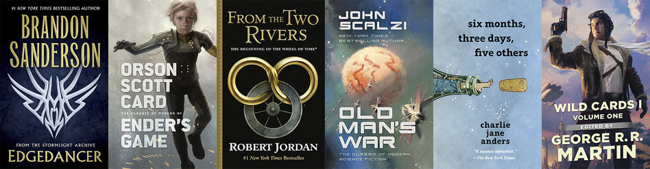 Edgedancer by Brandon Sanderson, Ender's Game by Orson Scott Card, From the Two Rivers by Robert Jordan, Old Man's War by John Scalzi, Six Months, Three Days and Five others by Charlie Jane Anders, and Wild Cards I: Volume One.