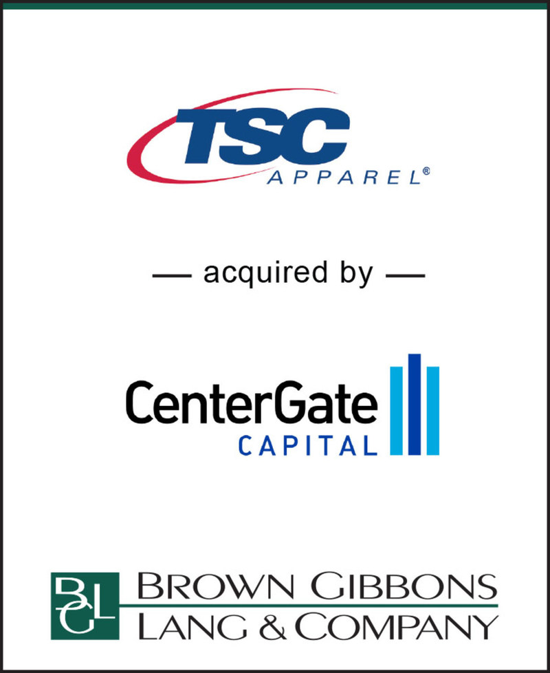 """Brown Gibbons Lang & Company (""""BGL"""") is pleased to announce the sale of TSC Apparel, LLC (""""TSC Apparel"""") to an affiliate of CenterGate Capital (""""CenterGate""""). BGL's Consumer Products & Retail team served as the exclusive financial advisor to TSC Apparel. Terms of the transaction were not disclosed."""