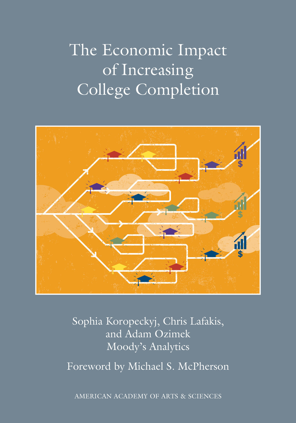 """""""The Economic Impact of Increasing College Completion,"""" authored by Sophia Koropeckyj, Chris Lafakis and Adam Ozimek of Moody's Analytics. This is the latest publication from the Commission on the Future of Undergraduate Education, a project of the American Academy of Arts & Sciences."""