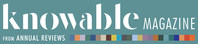 Knowable Magazine, a new digital magazine from Annual Reviews.