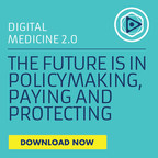 Just Released: Digital Medicine 2.0: The Future is in Policymaking, Paying and Protecting