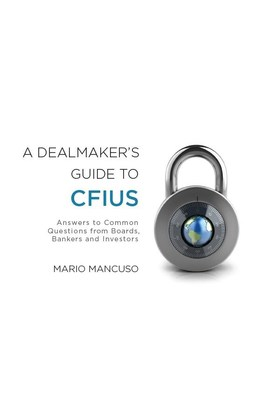 Kirkland & Ellis partner Mario Mancuso releases 'A Dealmaker's Guide to CFIUS'