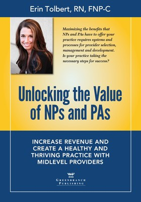 New Book Gives Healthcare Administrators and Practice Owners Control Over Staffing and Fiscally-smart Practice Structures for NPs and PAs