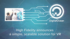 High Fidelity Announces Integration with DigitalOcean for Simple, Scalable VR Server Solution