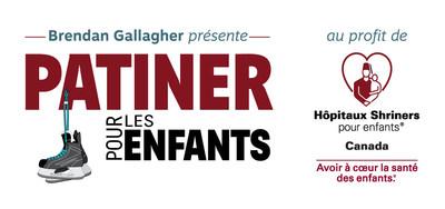 Invitation à la cérémonie d'ouverture de «Brendan Gallagher présente PATINER POUR LES ENFANTS» (Groupe CNW/Hôpital Shriners pour enfants)