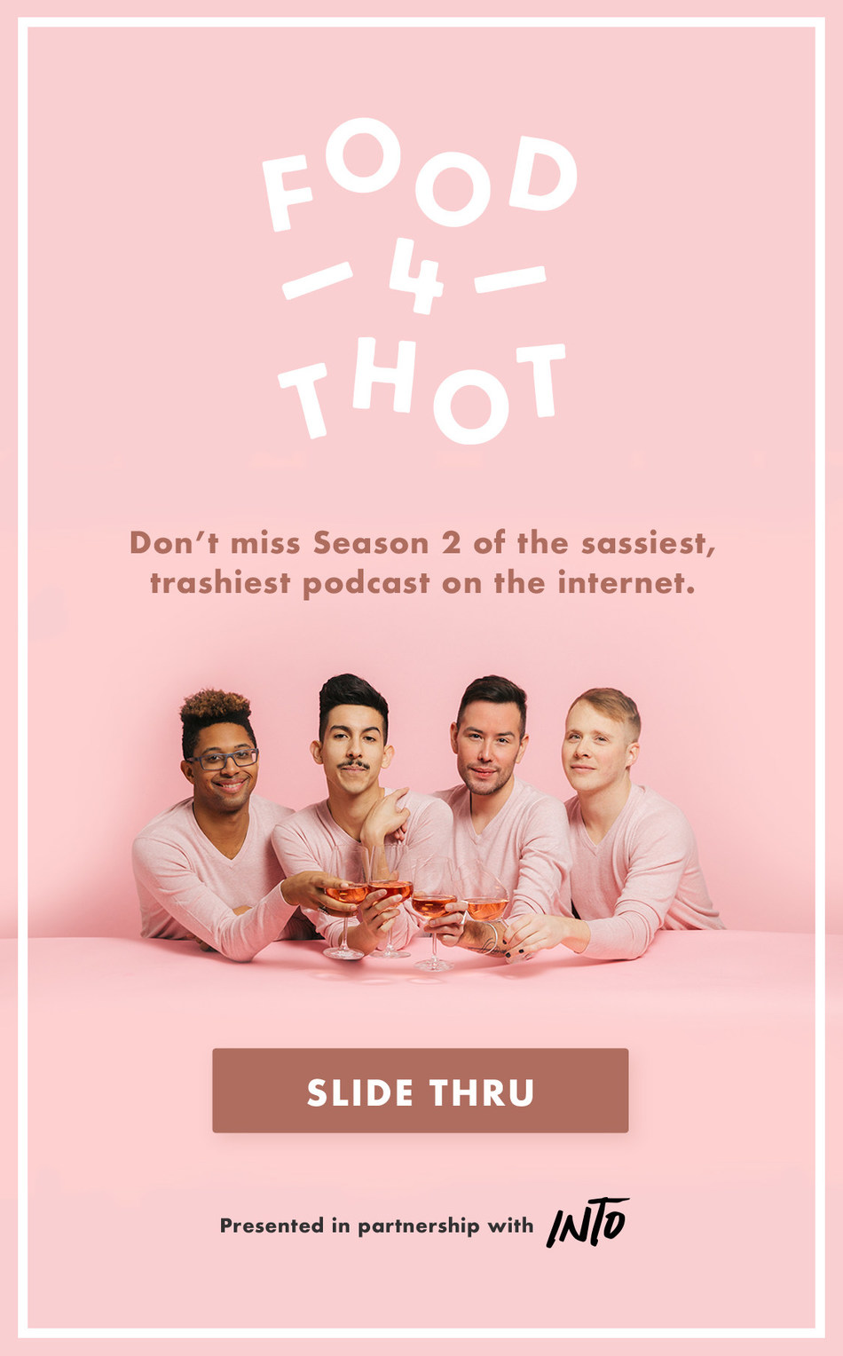 Don't miss Season 2 of the sassiest, trashiest podcast on the internet in partnership with INTO.