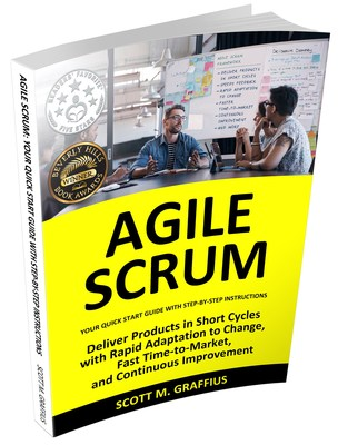 Agile Scrum: Your Quick Start Guide with Step-by-Step Instructions by Scott M. Graffius - Winner of 12 First Place Awards