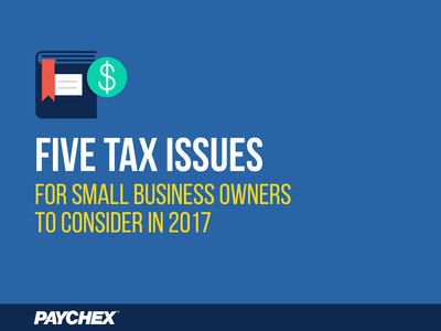 Paychex identifies tax reform, the Affordable Care Act (ACA), accelerated W-2s, and more among top tax issues for small business owners to consider in 2017.
