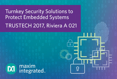 At this year's TRUSTECH show, Maxim will demonstrate new turnkey technologies that protect embedded and connected systems from invasive attacks.