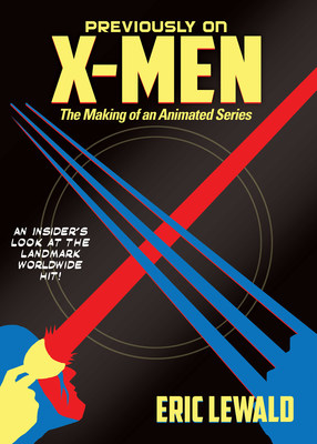 New Book for 25th Anniversary of X-Men: The Animated Series Reveals Struggle Which Launched One of TV's Most Successful Saturday Morning Superhero Shows.